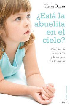"""Heike Baum. """"Está la abuelita en el cielo? Cómo tratar la ausencia y la tristeza con los niños"""" Editorial Oniro (para padres y educadores)"""