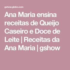 Ana Maria ensina receitas de Queijo Caseiro e Doce de Leite   Receitas da Ana Maria   gshow