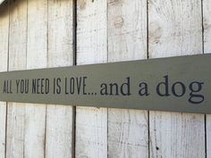 All you need is love... and a dog long hand painted wood sign