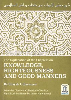 The Explanation of the Chapters on Knowledge, Righteousness and Good Manners (Riyadh Al-Saaliheen)