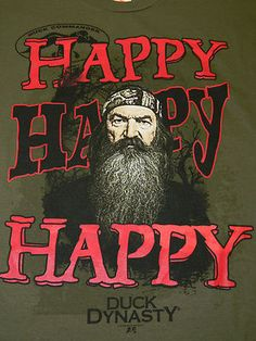 Duck Dynasty Shirt HAPPY HAPPY HAPPY Phil T-Shirt Duck Commander
