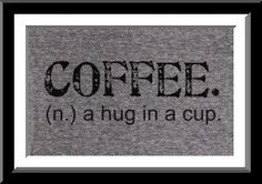 coffee = a hug in a cup
