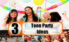 Top 3 Teen Party Ideas
