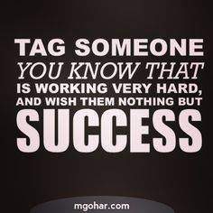 Tag someone you know who is working hard and you want to wish them success