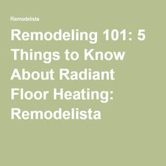 Remodeling 101: 5 Things to Know About Radiant Floor Heating: Remodelista