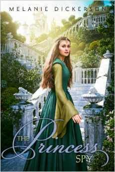 The Princess Spy by Melanie Dickerson | Publisher: Zondervan | Publication Date: November 4, 2014 | www.melaniedickerson.com | #YA #fairytales