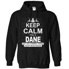 Keep calm Dane much cooler - #housewarming gift #money gift. GUARANTEE => https://www.sunfrog.com/LifeStyle/Keep-calm-Dane-much-cooler-1568-Black-Hoodie.html?68278