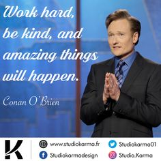 Work hard, be kind, and amazing things will happen. Quote of Conan O'Brien Freelance Graphic Design, Freelance Designer, Entrepreneur Quotes, Business Entrepreneur, Conan O Brien, Marketing Materials, Quotes Motivation, Business Quotes, Amazing Things