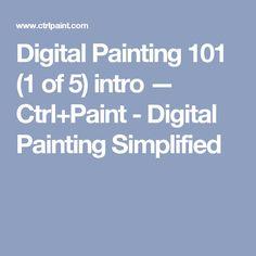 Digital Painting 101 (1 of 5) intro — Ctrl+Paint - Digital Painting Simplified