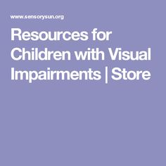 Resources for Children with Visual Impairments | Store