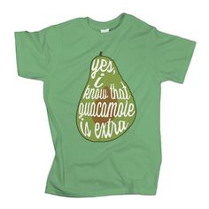 Yes, I Know Guacamole Is Extra T-Shirt