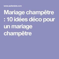 Mariage champêtre : 10 idées déco pour un mariage champêtre