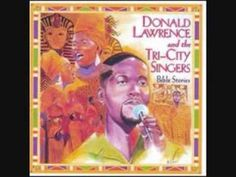 Didn't it rain -- Donald Lawrence and the Tri-City Singers - YouTube