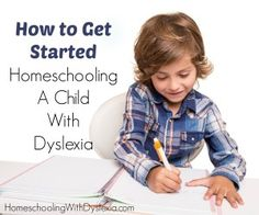 How to get started homeschooling a child with dyslexia.