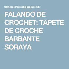 FALANDO DE CROCHET: TAPETE DE CROCHE BARBANTE SORAYA