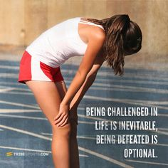 """Being challenged in life is inevitable; being defeated is optional"" 