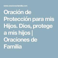 Oración de Protección para mis Hijos. Dios, protege a mis hijos | Oraciones de Familia