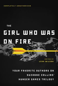 The Girl Who Was on Fire : Your Favorite Authors on Suzanne Collins' Hunger Games Trilogy (The Hunger Games Companions)  by Leah Wilson (Goodreads Author) (Editor), Jennifer Lynn Barnes (Contributor), Mary Borsellino (Goodreads Author) (Contributor), Sarah Rees Brennan (Goodreads Author) (Contributor), Terri Clark (Goodreads Author) (Contributor), Bree Despain (Goodreads Author) (Contributor), Adrienne Kress (Goodreads Author) (Contributor), Sarah Darer Littman (Goodreads Author)…