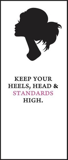 keep your head & standards high.