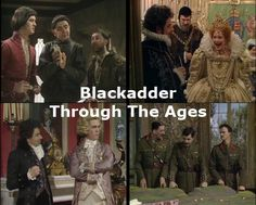 Black Adder through the ages ~ Black Adder is based around an alternate history of England and tells the story of 4 generations of the Blackadder family all called Edmund Blackadder and played by Rowan Atkinson during different historical periods.