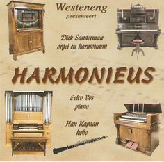 Harmonious - Pieces for harmonium and organ played by Dick Sanderman, harmonium and organ, Eelco Vos, piano, Han Kapaan, oboe.