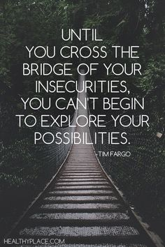 Self-help quote - Until you cross the bridge of your insecurities, you can't begin to explore your possibilities.