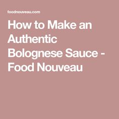 How to Make an Authentic Bolognese Sauce - Food Nouveau
