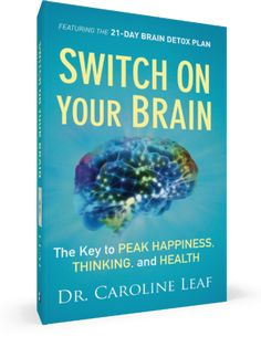 Switch On Your Brain | Dr. Caroline Leaf What would you do if you found a switch that could turn on your brain and enable you to be happier, healthier in your mind and body, more prosperous, and more intelligent? Dr Caroline Leaf will show you how to find and activate that switch.   Aletheia for Wellness strongly recommends this book for changing your mind, body and spirit.  - Rachael Stiles