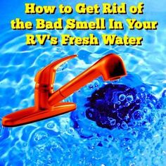 How to Get Rid of the Bad Smell in Your RV's Fresh Water