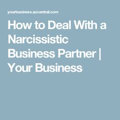 How to Deal With a Narcissistic Business Partner | Your Business
