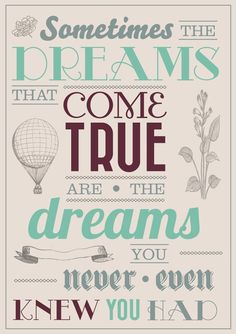 Sometimes the dreams that come true are the dreams you never even knew you had.