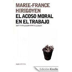 El acoso moral en el trabajo : distinguir lo verdadero de lo falso / Marie-France Hirigoyen ; [traducción de Núria Pujol i Valls]