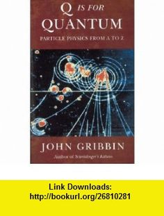 Q Is for Quantum (9781842126042) John Gribbin , ISBN-10: 1842126040  , ISBN-13: 978-1842126042 ,  , tutorials , pdf , ebook , torrent , downloads , rapidshare , filesonic , hotfile , megaupload , fileserve