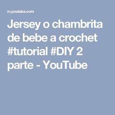 Jersey o chambrita de bebe a crochet #tutorial #DIY 2 parte - YouTube