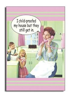 Image detail for -... Blog Archive » Child Proof – Funny Mother's Day Greeting Card
