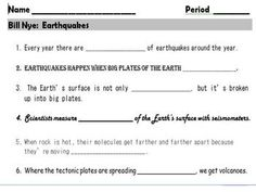 This 11 question worksheet with teacher answer key provides a way for students to follow along with the Bill Nye Earthquake video. The questions are all fill-in the-blank. The video and worksheet introduce and explain following concepts - earthquakes, tectonic plates, Richter scale, seismograph, faults, forces, energy molten rock, lava.