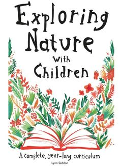 Exploring Nature With Children is a complete, year-long curriculum designed to guide you, step by step, through an entire calendar year of nature study. Completely self-contained,.recommended by pam barnhill. Nature Activities, Learning Activities, Science Nature, Kid Science, Outdoor Activities, Nature Based Preschool, Learning Quotes, Science Books, Learning Tools