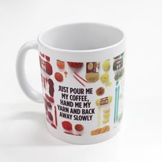 """Just pour me my coffee, hand me my yarn and back away slowly"" Mug - Lion Brand Yarn"