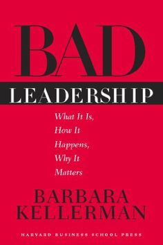 Bad Leadership: What It Is, How It Happens, Why It Matters (Leadership for the Common Good) by Barbara Kellerman, http://www.amazon.com/dp/B005DI8Y1Q/ref=cm_sw_r_pi_dp_TU3Dqb04NWT2X