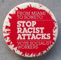 Miami to Soweto STOP RACIST ATTACKS - VOTE SOCIALIST WORKERS pinback button
