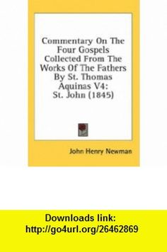Commentary On The Four Gospels Collected From The Works Of The Fathers By St. Thomas Aquinas V4 St. John (1845) (9780548990063) John Henry Newman , ISBN-10: 0548990069  , ISBN-13: 978-0548990063 ,  , tutorials , pdf , ebook , torrent , downloads , rapidshare , filesonic , hotfile , megaupload , fileserve