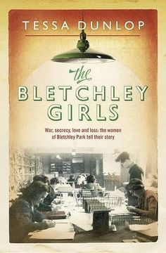 <i>The Bletchley Girls</i> by Tessa Dunlop. - British historian, TV presenter, author