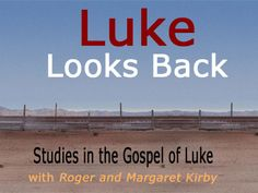 Roger continues his studies in the Gospel of Luke - http://davegroberts.podbean.com/2012/07/15/luke-looks-back-11/