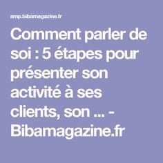 Comment parler de soi : 5 étapes pour présenter son activité à ses clients, son ... - Bibamagazine.fr