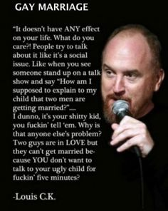 Louis C. K.  One of my many favorite comedians