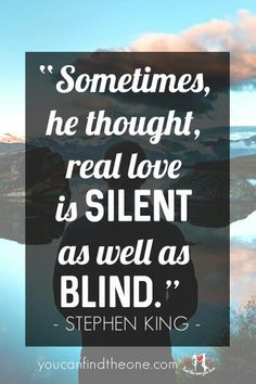 Nice quote from this brilliant author. youcanfindtheone.com #love #quotes #stephenking