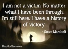 Mental health stigma quote - I am not a victim. No matter what I have been through, I'm still here. I have a history of victory.