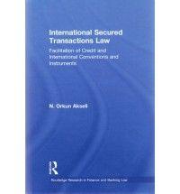 Akseli, N. Orkun (Nazim Orkun). International secured transactions law. Routledge, 2011