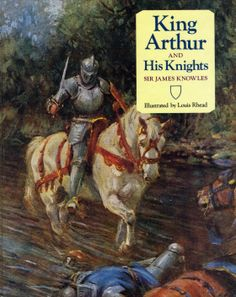 King Arthur and His Knights | Sir James Knowles, Illustrated by Louis Rhead