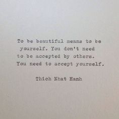 To be beautiful means to be yourself. You don't need to be accepted by others. You need to accept yourself. | Thich Nhat Hanh